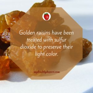 Golden raisins have been treated with sulfur dioxide